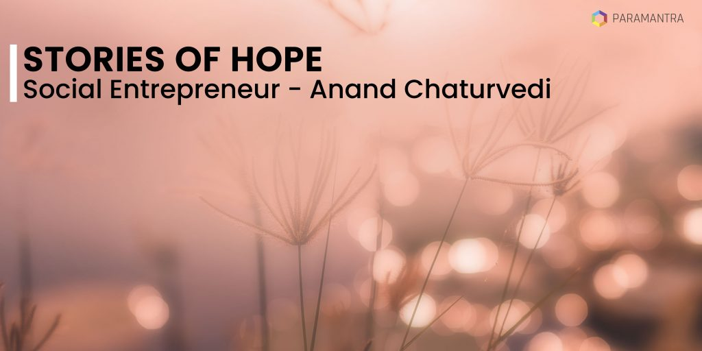 The Journey Of a Social Entrepreneur: Anand Chaturvedi
