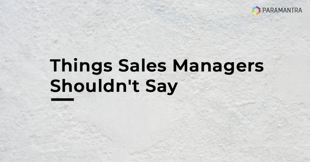 2020 Series: What You Shouldn't Say To Your Sales Team